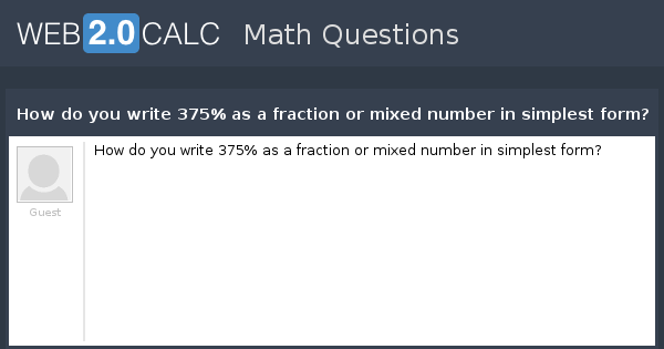 simplest form 2/4  View question - How do you write 375% as a fraction or ..